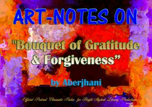 Art-Notes on Bouquet of Gratitude and Forgiveness